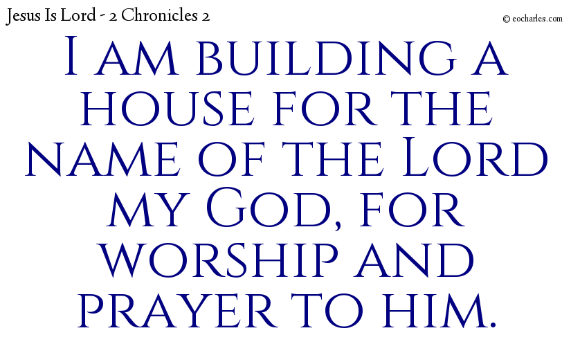 I am building a house for the name of the Lord my God, for worship and prayer to him.