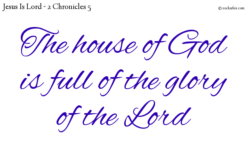 The house of God is full of the glory of the Lord