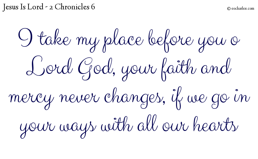 I take my place before you o Lord God, your faith and mercy never changes, if we go in your ways with all our hearts