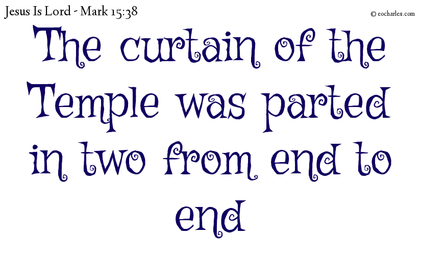 The curtain of the Temple was parted in two from end to end