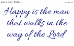Blessed is the man that walks in the way of the Lord