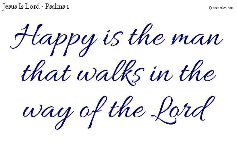Happy is the man that walks in the way of the Lord