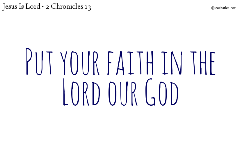 Put your faith in the Lord our God