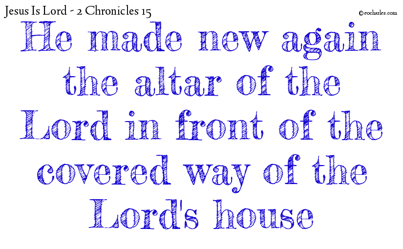 Make new again the altar of the Lord in his house