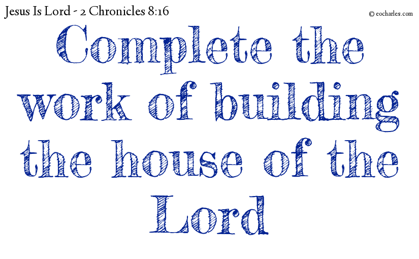 Complete the work of building the house of the Lord