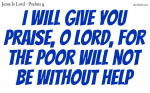Praise the Lord for the poor will always have help