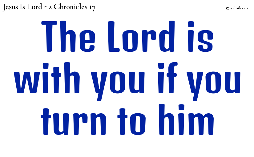 The Lord is with you if you turn to him