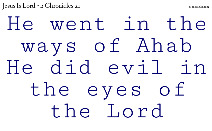 He went in the ways of Ahab He did evil in the eyes of the Lord
