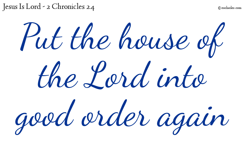 Put the house of the Lord into good order again