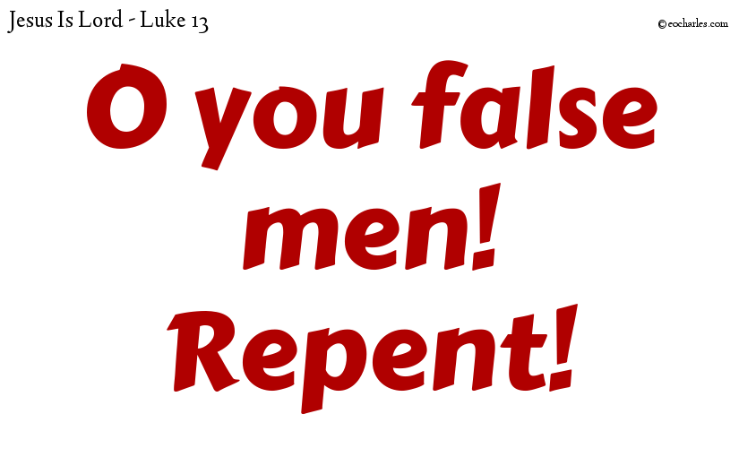 O you false men! Repent!