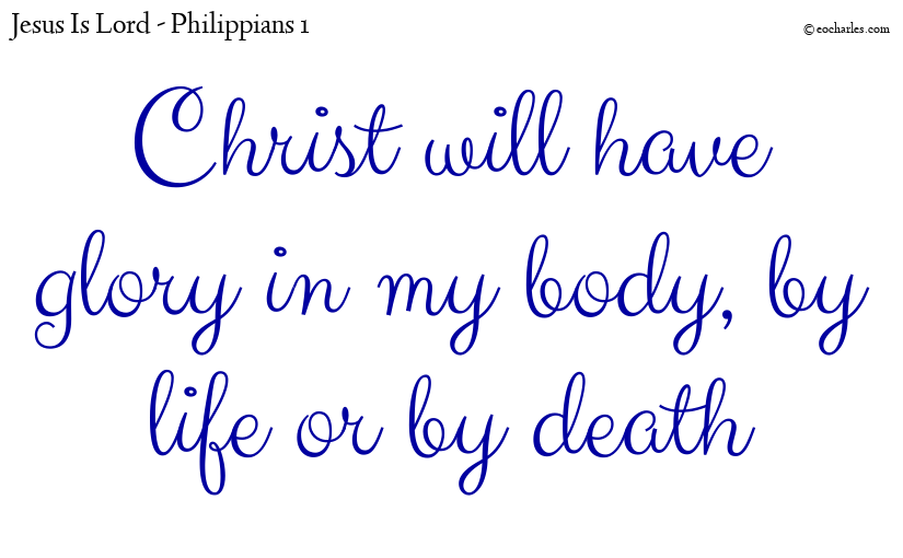 Christ will have glory in my body, by life or by death