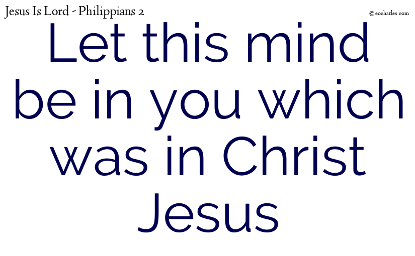 Let this mind be in you which was in Christ Jesus