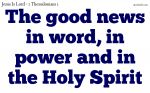 The good news in word, in power and in the Holy Spirit