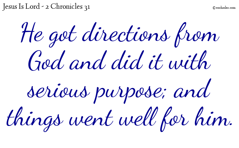 He got directions from God and did it with serious purpose; and things went well for him.