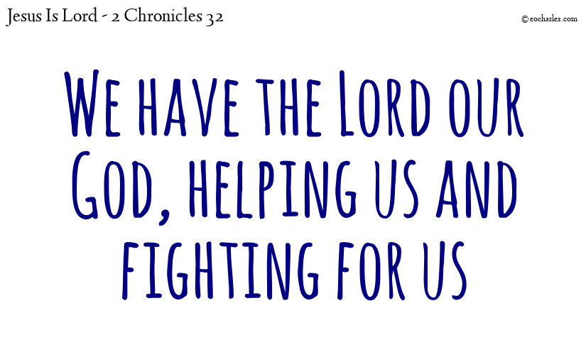 We have the Lord our God, helping us and fighting for us