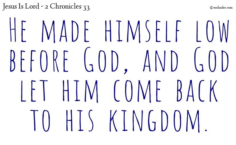 He made himself low before God, and  God let him come back to his kingdom.