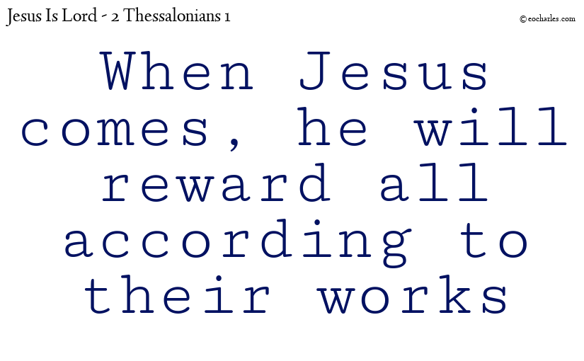 When Jesus comes, he will reward all according to their works