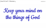 Keep your mind on the things of God