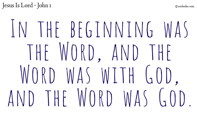 In the beginning was the Word, and the Word was with God, and the Word was God.
