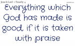 Everything which God has made is good.