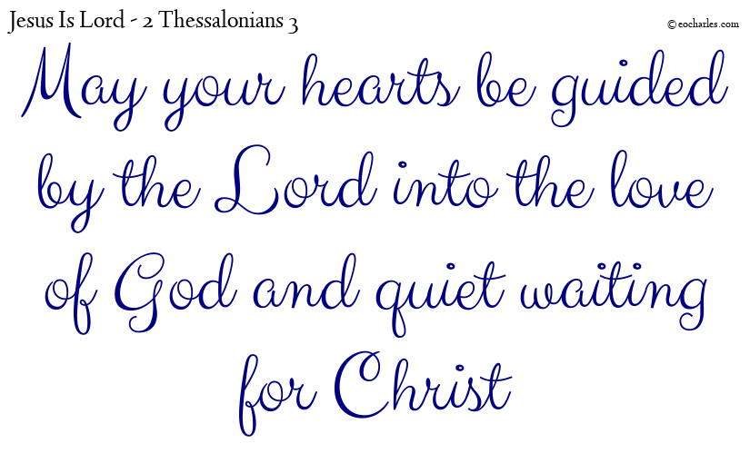 May your hearts be guided by the Lord into the love of God and quiet waiting for Christ