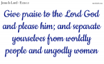 Give praise to the Lord God and please him