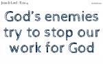 God's enemies try to stop the work for God