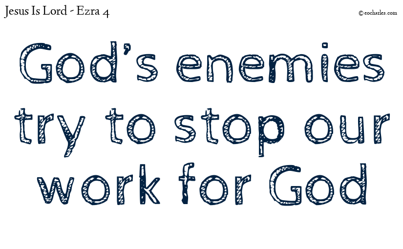 God's enemies try to stop our work for God