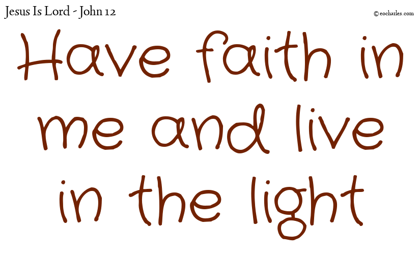 Have faith in me and live in the light