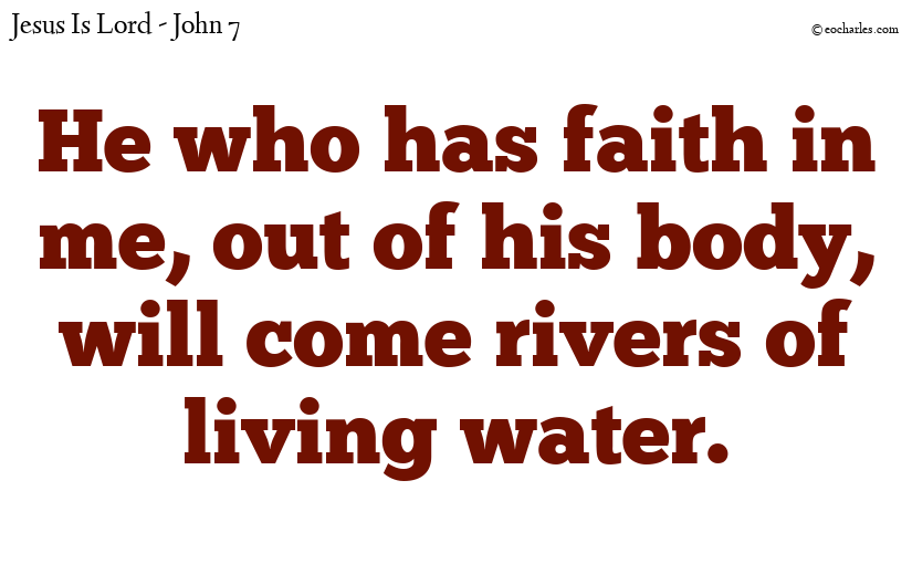 He who has faith in me, out of his body, will come rivers of living water.