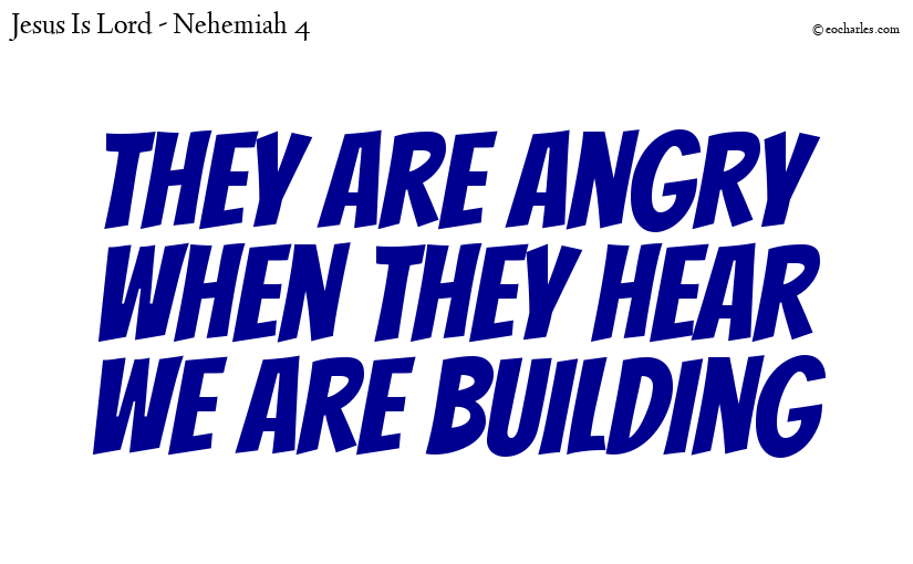 They are angry when they hear we are building