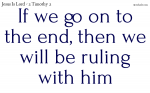 Go on to the end, and rule with Christ