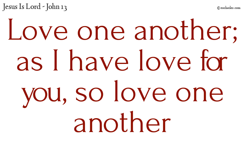 Love one another; as I have love for you, so love one another
