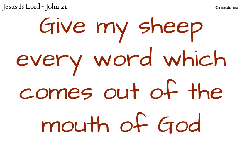Give my sheep every word which comes out of the mouth of God