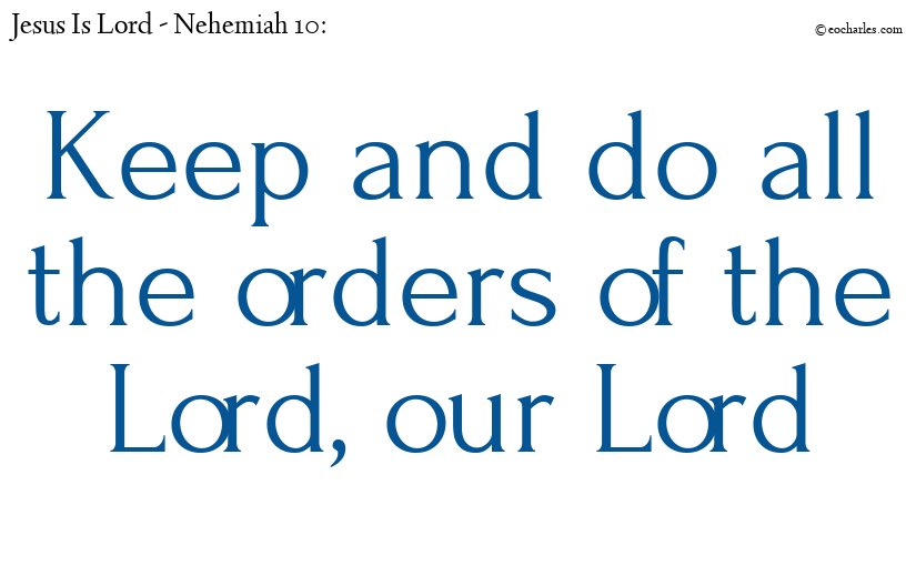 Keep and do all the orders of the Lord, our Lord