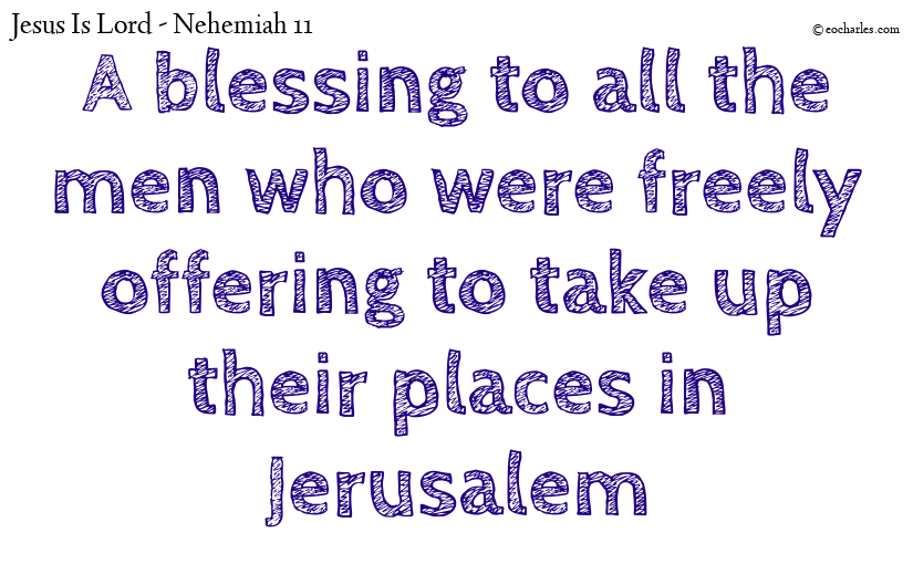 A blessing to all the men who were freely offering to take up their places in Jerusalem