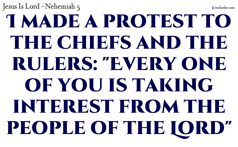 "I made a protest to the chiefs and the rulers: ""Every one of you is taking interest from the people of the Lord"""