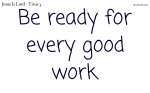 Be ready for every good work