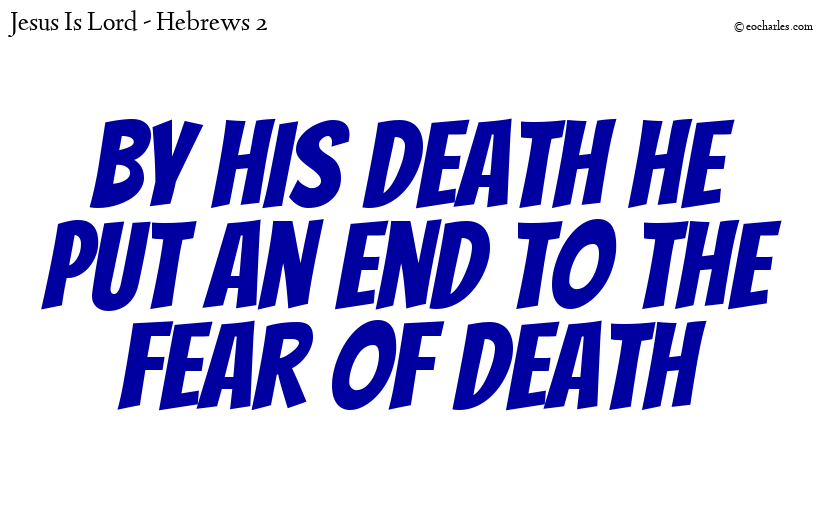 By his death he put an end to the fear  of death