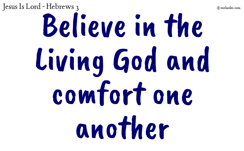 Believe in the Living God and comfort one another
