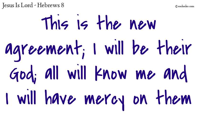 This is the new agreement; I will be their God; all will know me and I will have mercy on them