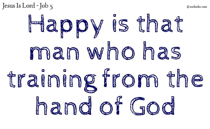 Happy is that man who has training from the hand of God