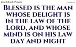 Blessed is the man whose delight is in the Lord