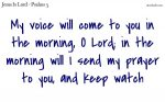 My voice will come to you in the morning, O Lord