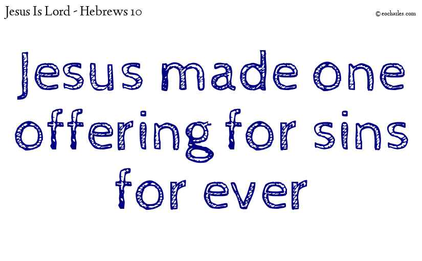 Jesus made one offering for sins for ever