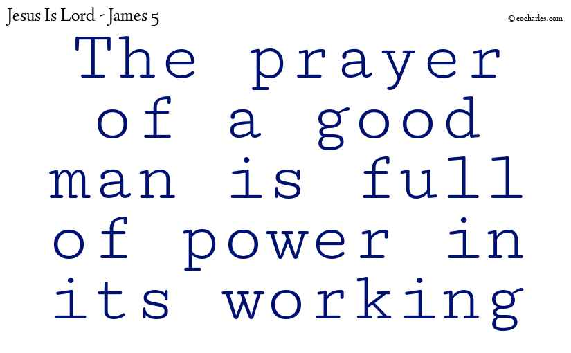 The prayer of a good man is full of power