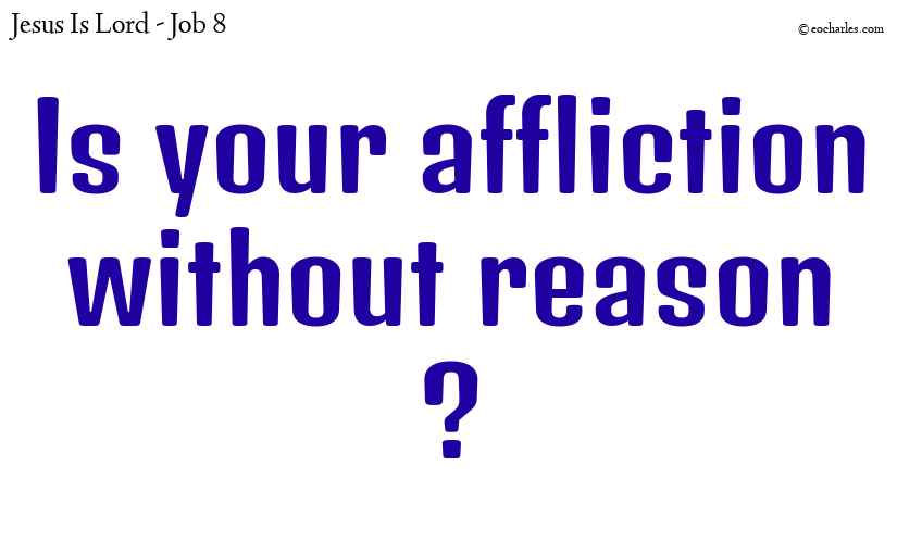 Is your affliction without reason ?