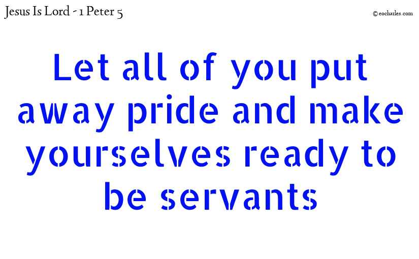 Let us put away pride and be ready to be servants