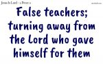 False teachers; turning away from the Lord