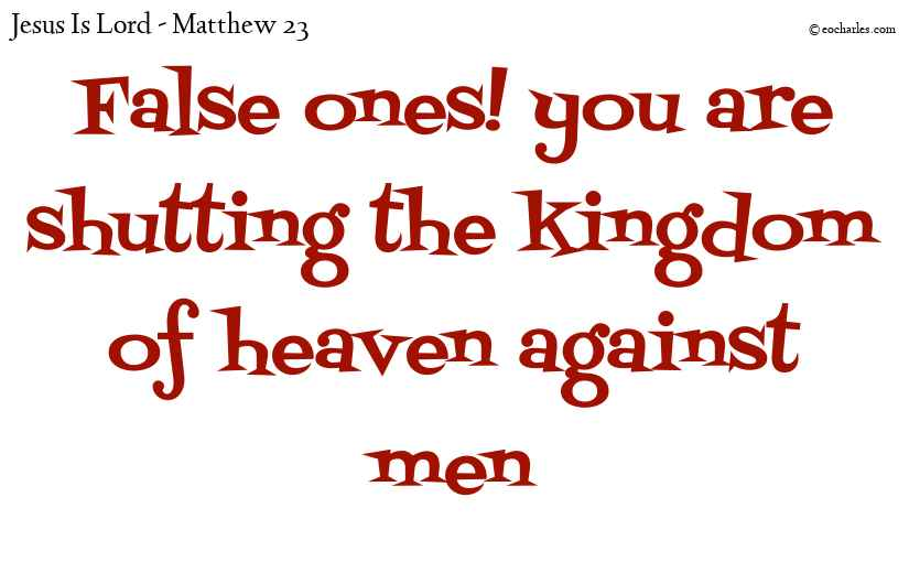 You are shutting the kingdom of heaven